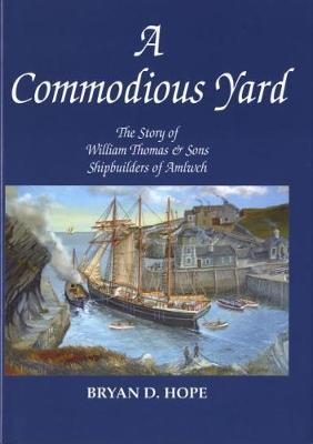 Commodious Yard, A - The Story of William Thomas and Sons Shipbuilder of Amlwch