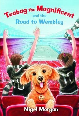 Teabag the Magnificent and the Road to Wembley