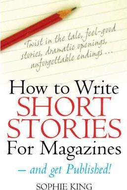 How to Write Short Stories for Magazines : Sophie King : 9781845282806