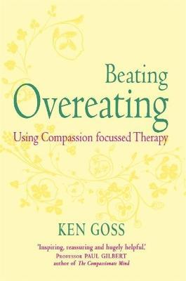 The Compassionate Mind Approach to Beating Overeating: Series Editor, Paul Gilbert