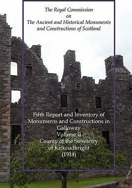 Kirkcudbright: Fifth Report and Inventory of Monuments and Constructions in Galloway Volume II County of the Stewartry (1914)