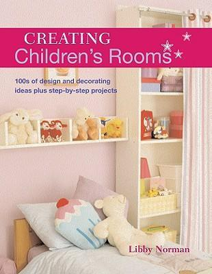 Creating Children's Rooms  100s of Design and Decorating Ideas Plus Step--Step Projects