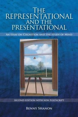 Representational and the Presentational  An Essay on Cognition and the Study of Mind