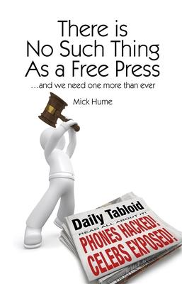 There is No Such Thing As a Free Press...: And we need one more than ever