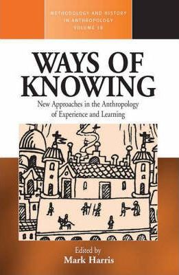 Ways of Knowing  New Approaches in the Anthropology of Knowledge and Learning