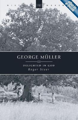 George Muller : Delighted in God