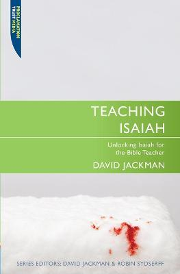 Teaching Isaiah : Unlocking Isaiah for the Bible Teacher