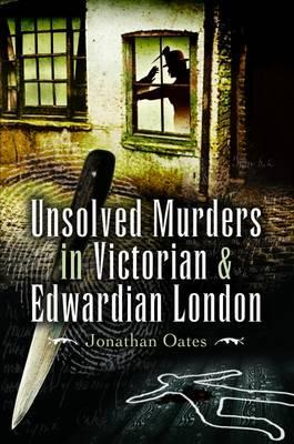 Unsolved Murders in Victorian and Edwardian London