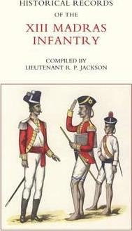 Historical Records of the XIII Madras Infantry, 1776-1896
