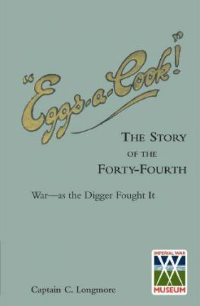 """""""EGGS-A-COOK !""""The Story of the Forty-Fourth.Bn A.I.F.War-as the Digger Fought It"""