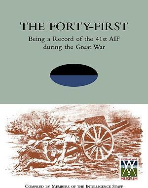 FORTY-FIRST Being a Record of the 41st AIF During the Great War