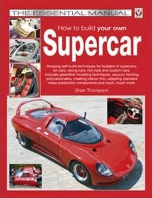 How to Build Your Own Supercar : Brian Thompson : 9781845841669