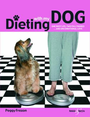Dieting with My Dog : One Busy Life, Two Full Figures … and Unconditional Love – Peggy Frezon