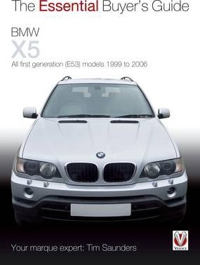 The Essential Buyers Guide BMW X5 All First Generation(E53) Models 1999 to 2006