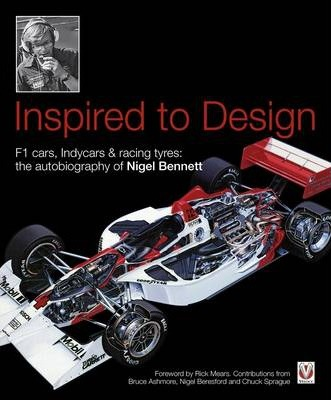 Inspired to Design : F1 cars, Indycars & racing tyres: the autobiography of Nigel Bennett