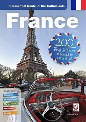 France: The Essential Guide for Car Enthusiasts : 200 Things for the Car Enthusiast to See and Do