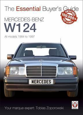 The Essential Buyers Guide Mercedes-Benz W124 All Models 1984 - 1997