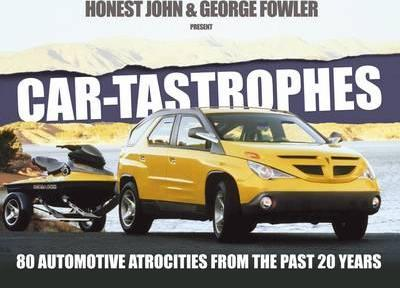 Car-Tastrophes - 80 Automotive Atrocities from the Past 20 Years