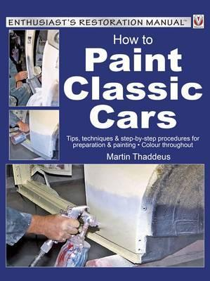 How to Paint Classic Cars: Tips, Techniques & Step-by-Step Procedures for Preparation & Painting