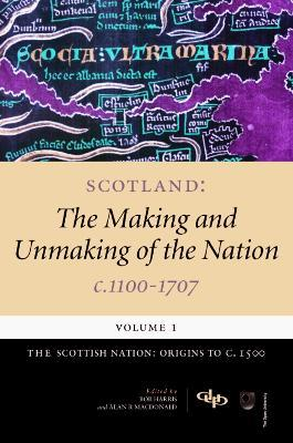 Scotland: Scottish Nation - Origins to c.1500 Volume 1