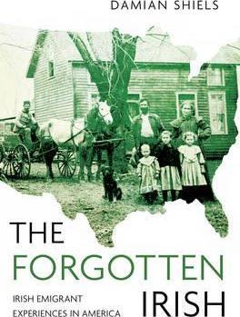 The Forgotten Irish: Irish Emigrant Experiences in America