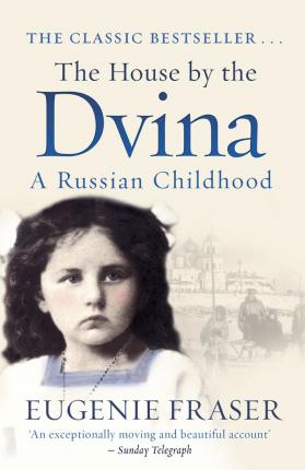 The House by the Dvina : A Russian Childhood