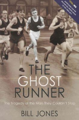The Ghost Runner : The Tragedy of the Man They Couldn't Stop