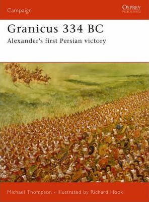 Granicus 334BC : Alexander's First Persian Victory