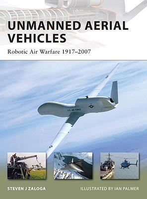 Unmanned Aerial Vehicles : Robot Air Warfare 1917-2007