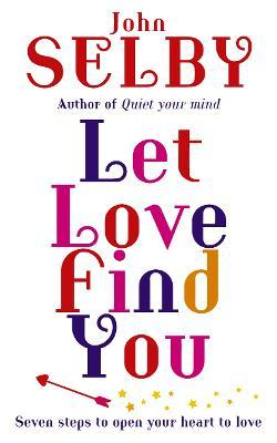 Let Love Find You  Seven steps to open your heart to love