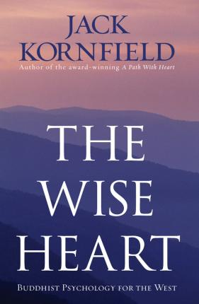 The Wise Heart : Buddhist Psychology for the West