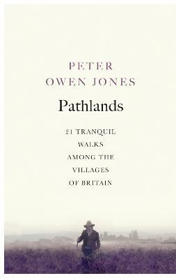 Pathlands : 21 Tranquil Walks Among the Villages of Britain