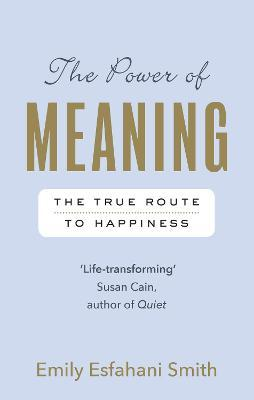 The Power of Meaning : The true route to happiness