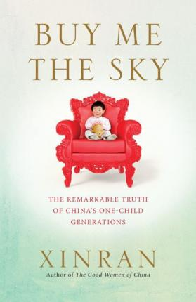 Buy Me the Sky : The remarkable truth of China's one-child generations
