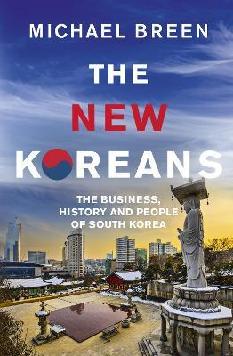 The New Koreans : The Business, History and People of South Korea