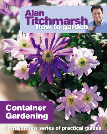 Alan Titchmarsh How to Garden: Container Gardening Cover Image