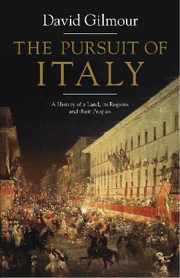 The Pursuit of Italy : A History of a Land, Its Regions and Their Peoples