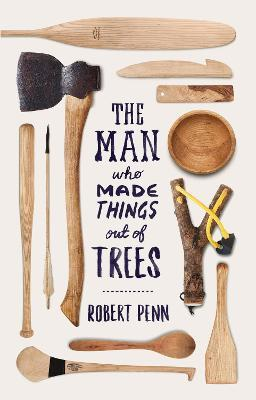 The Man Who Made Things Out of Trees Cover Image