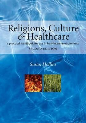 Religions, Culture and Healthcare: A Practical Handbook for Use in Healthcare Environments