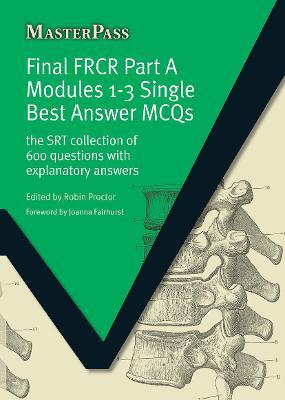 Final FRCR Part A Modules 1-3 Single Best Answer MCQS - Robin Proctor
