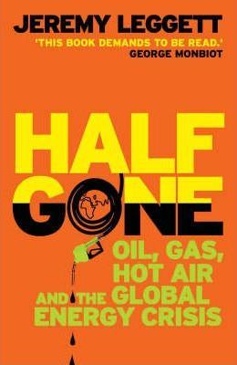 Half Gone: Oil, Gas, Hot Air, and the Global Energy Crisis