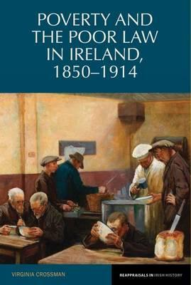 Poverty and the Poor Law in Ireland, 1850-1914