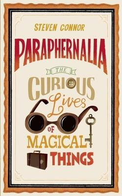 Paraphernalia : The Curious Lives of Magical Things