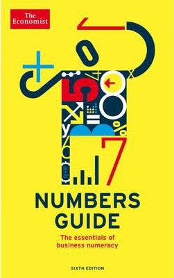The Economist Numbers Guide 6th Edition : The Essentials of Business Numeracy
