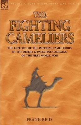 The Fighting Cameliers - The Exploits of the Imperial Camel Corps in the Desert and Palestine Campaign of the Great War Cover Image