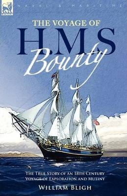 The Voyage of H. M. S. Bounty : the True Story of an 18th Century Voyage of Exploration and Mutiny
