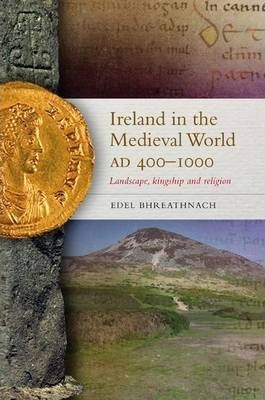 Ireland in the Medieval World, Ad400 - 1000