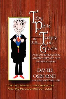 Toby Potts in the Temple of Gloom and Other Adventures of Our Intrepid Hero