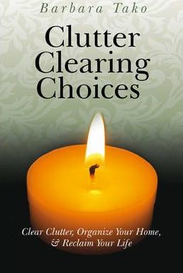 Clutter Clearing Choices : Clear Clutter, Organize Your Home, and Reclaim Your Life