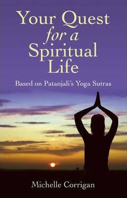 Your Quest for a Spiritual Life : Based on Patanjali's Yoga Sutras – Michelle Corrigan